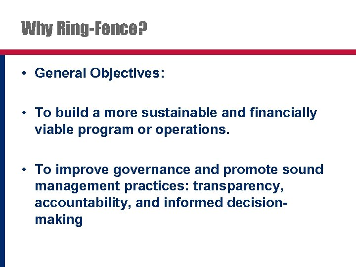 Why Ring-Fence? • General Objectives: • To build a more sustainable and financially viable