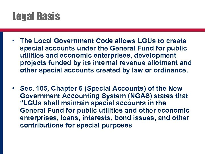Legal Basis • The Local Government Code allows LGUs to create special accounts under
