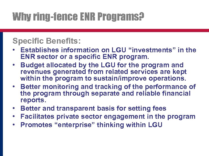 """Why ring-fence ENR Programs? Specific Benefits: • Establishes information on LGU """"investments"""" in the"""