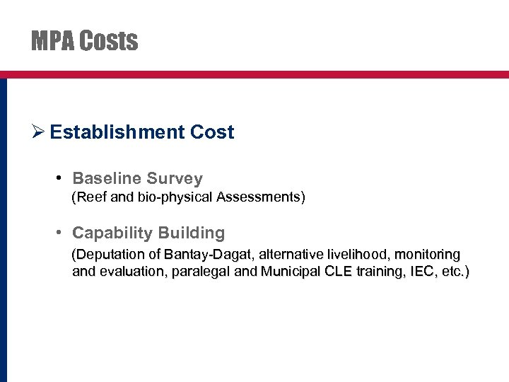 MPA Costs Ø Establishment Cost • Baseline Survey (Reef and bio-physical Assessments) • Capability