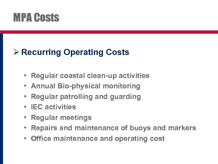 MPA Costs Ø Recurring Operating Costs • • Regular coastal clean-up activities Annual Bio-physical