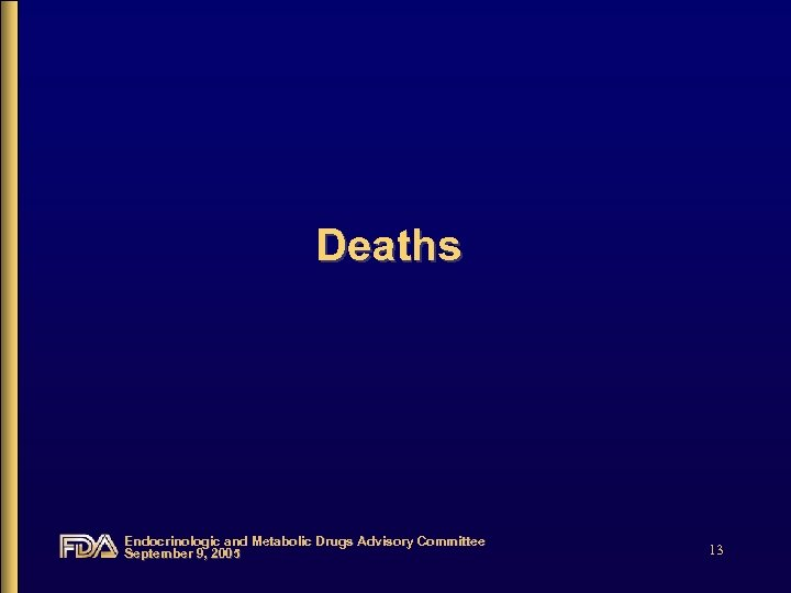Deaths Endocrinologic and Metabolic Drugs Advisory Committee September 9, 2005 13