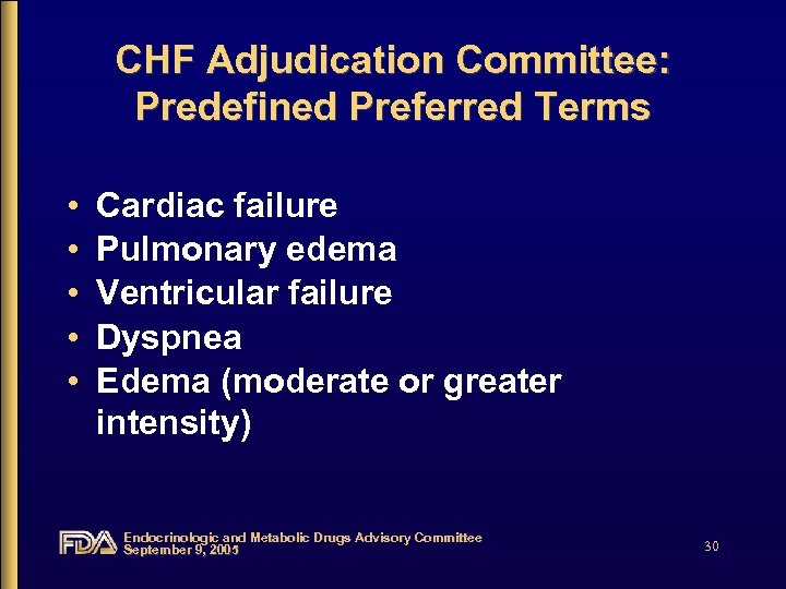 CHF Adjudication Committee: Predefined Preferred Terms • • • Cardiac failure Pulmonary edema Ventricular