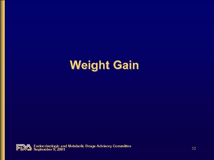 Weight Gain Endocrinologic and Metabolic Drugs Advisory Committee September 9, 2005 32