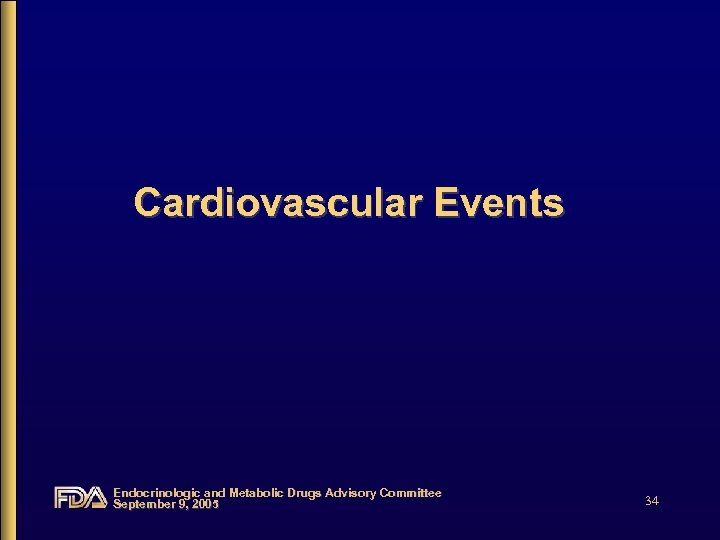 Cardiovascular Events Endocrinologic and Metabolic Drugs Advisory Committee September 9, 2005 34