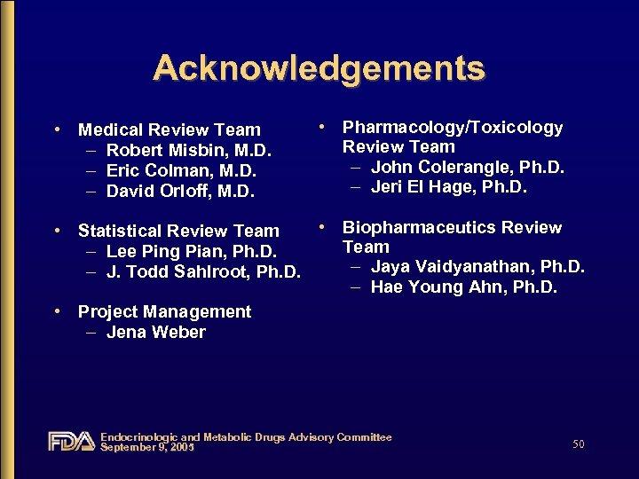 Acknowledgements • Medical Review Team – Robert Misbin, M. D. – Eric Colman, M.