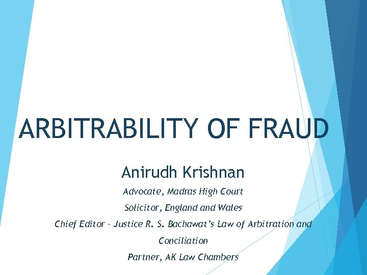 ARBITRABILITY OF FRAUD Anirudh Krishnan Advocate, Madras High Court Solicitor, England Wales Chief Editor