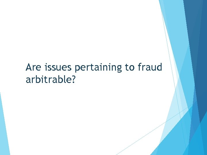 Are issues pertaining to fraud arbitrable?