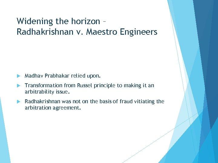 Widening the horizon – Radhakrishnan v. Maestro Engineers Madhav Prabhakar relied upon. Transformation from