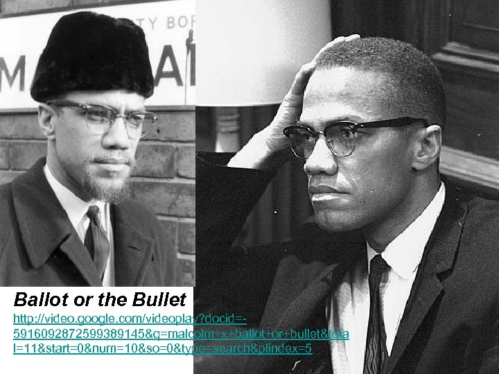 Ballot or the Bullet http: //video. google. com/videoplay? docid=5916092872599389145&q=malcolm+x+ballot+or+bullet&tota l=11&start=0&num=10&so=0&type=search&plindex=5