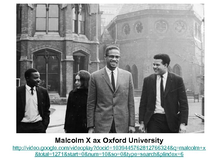 Malcolm X ax Oxford University http: //video. google. com/videoplay? docid=1039445762812766324&q=malcolm+x &total=1271&start=0&num=10&so=0&type=search&plindex=6