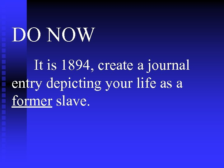 DO NOW It is 1894, create a journal entry depicting your life as a