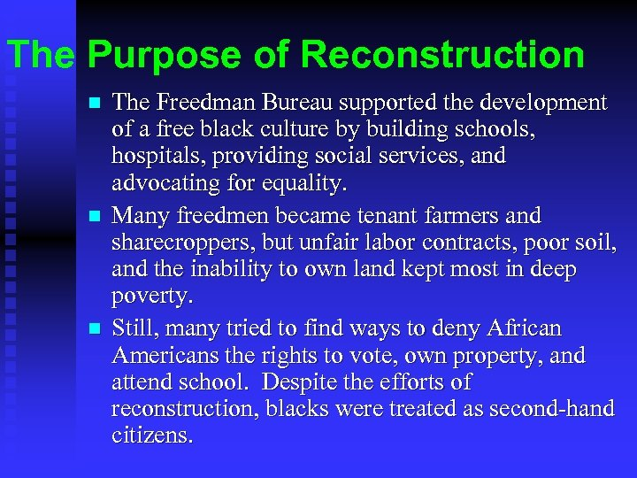 The Purpose of Reconstruction n The Freedman Bureau supported the development of a free
