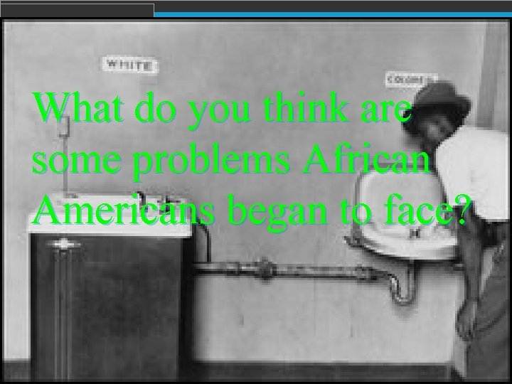 What do you think are some problems African Americans began to face?