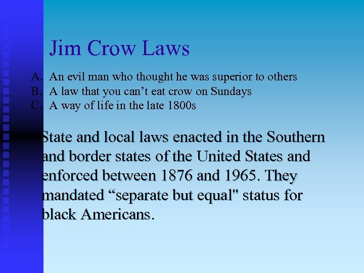 Jim Crow Laws A. An evil man who thought he was superior to others
