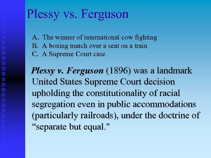 Plessy vs. Ferguson A. The winner of international cow fighting B. A boxing match
