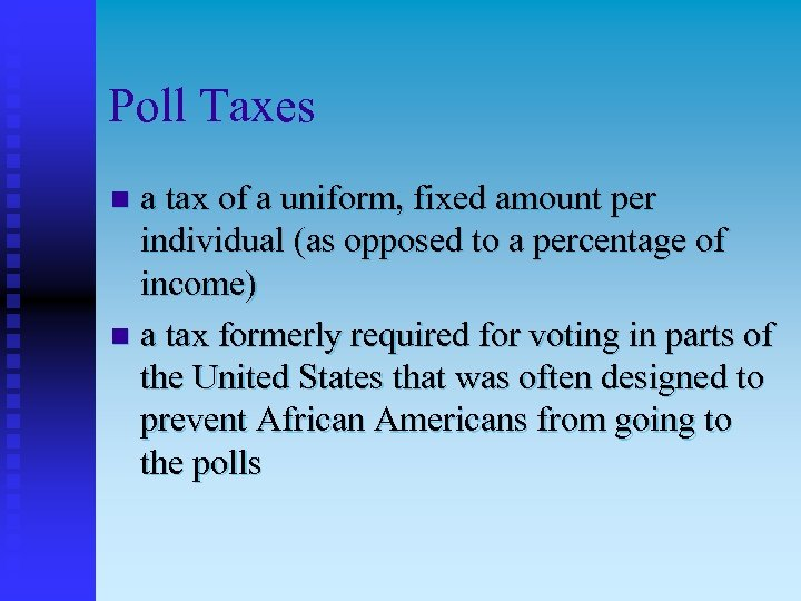 Poll Taxes a tax of a uniform, fixed amount per individual (as opposed to