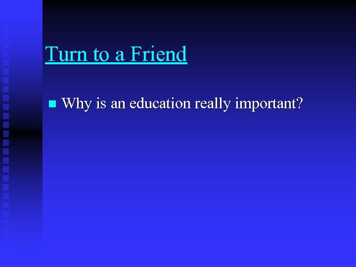 Turn to a Friend n Why is an education really important?