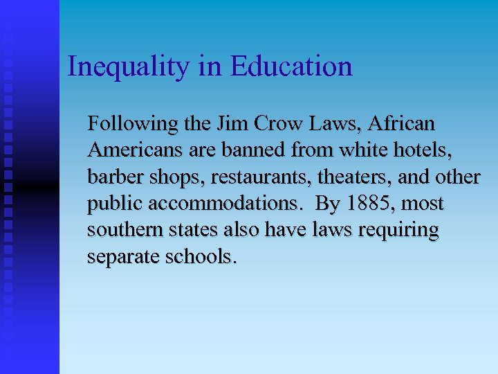 Inequality in Education Following the Jim Crow Laws, African Americans are banned from white