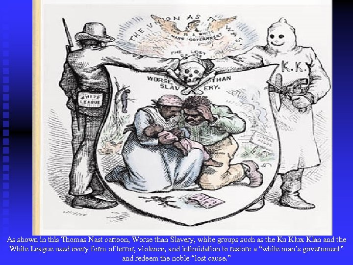 As shown in this Thomas Nast cartoon, Worse than Slavery, white groups such as