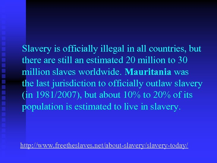 Slavery is officially illegal in all countries, but there are still an estimated 20