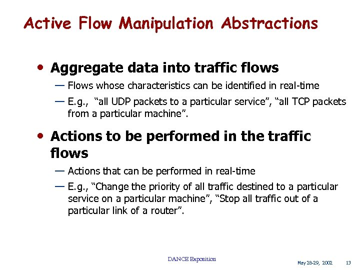 Active Flow Manipulation Abstractions • Aggregate data into traffic flows — Flows whose characteristics