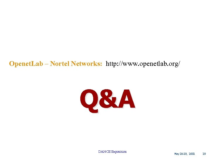 Openet. Lab – Nortel Networks: http: //www. openetlab. org/ Q&A DANCE Exposition May 28