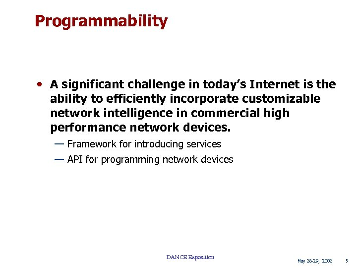 Programmability • A significant challenge in today's Internet is the ability to efficiently incorporate