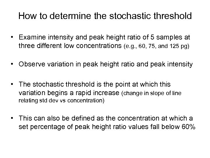 How to determine the stochastic threshold • Examine intensity and peak height ratio of