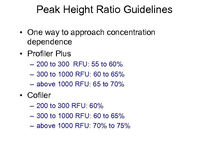 Peak Height Ratio Guidelines • One way to approach concentration dependence • Profiler Plus