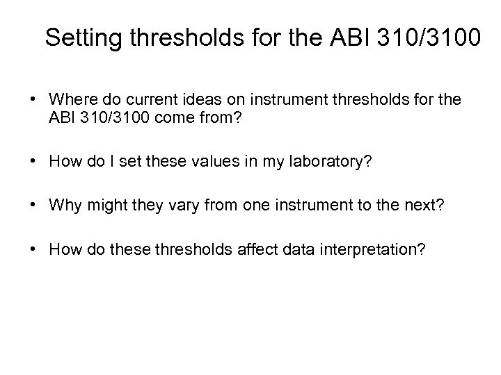 Setting thresholds for the ABI 310/3100 • Where do current ideas on instrument thresholds