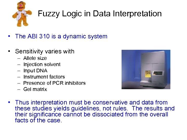Fuzzy Logic in Data Interpretation • The ABI 310 is a dynamic system •