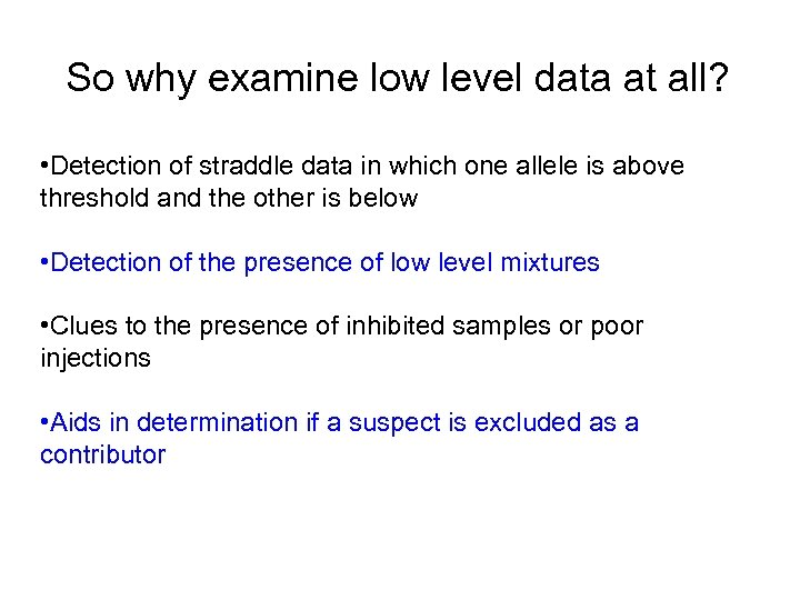 So why examine low level data at all? • Detection of straddle data in