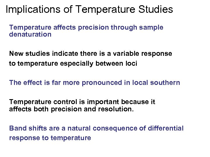 Implications of Temperature Studies Temperature affects precision through sample denaturation New studies indicate there