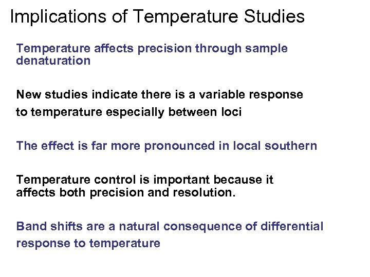 Implications of Temperature Studies Temperature affects precision through sample denaturation New studies indicate there