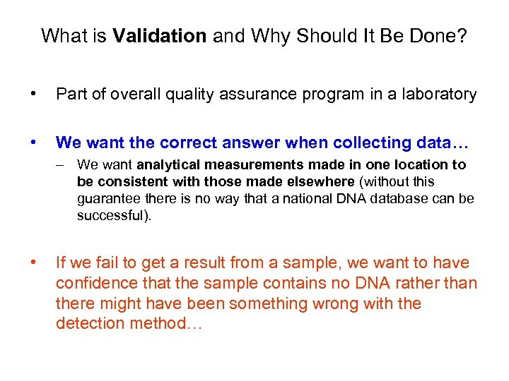 What is Validation and Why Should It Be Done? • Part of overall quality