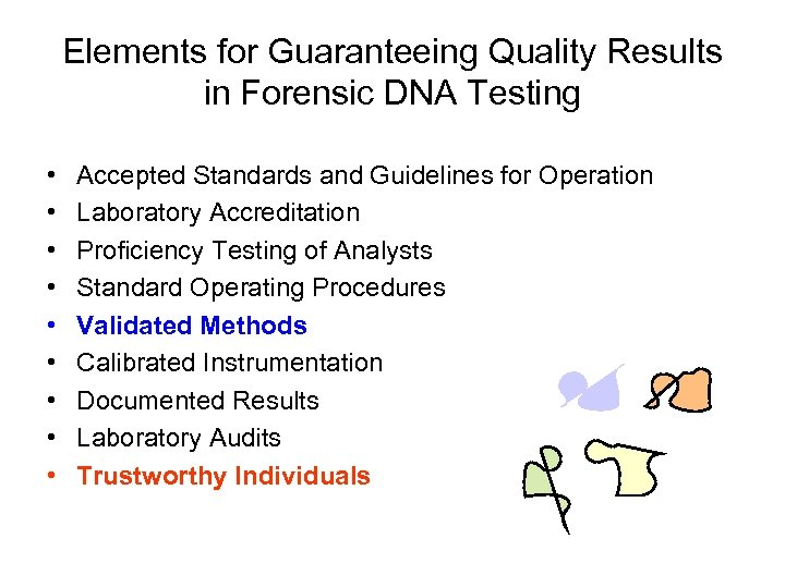 Elements for Guaranteeing Quality Results in Forensic DNA Testing • • • Accepted Standards