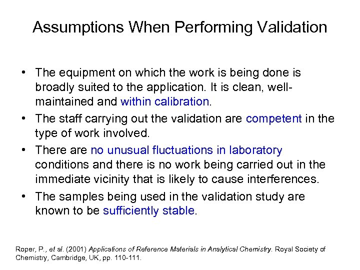 Assumptions When Performing Validation • The equipment on which the work is being done