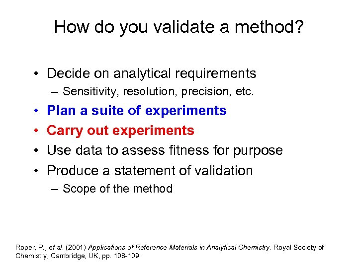 How do you validate a method? • Decide on analytical requirements – Sensitivity, resolution,
