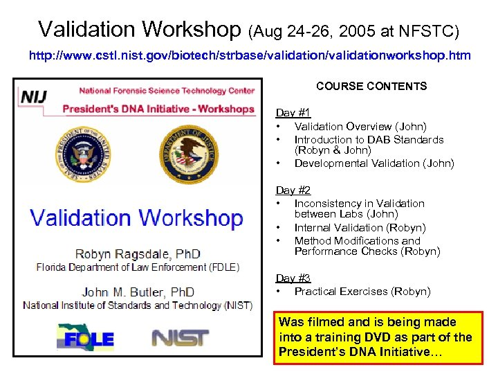 Validation Workshop (Aug 24 -26, 2005 at NFSTC) http: //www. cstl. nist. gov/biotech/strbase/validationworkshop. htm