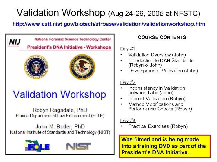 Validation Workshop (Aug 24 -26, 2005 at NFSTC) http: //www. cstl. nist. gov/biotech/strbase/validationworkshop. htm