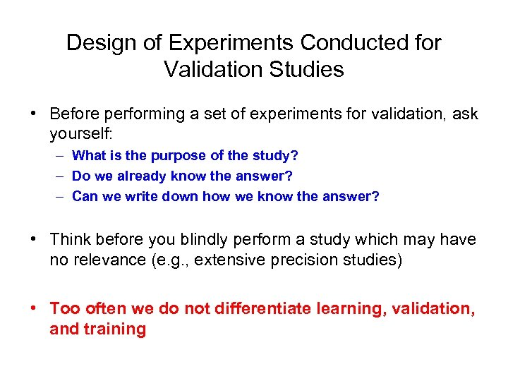 Design of Experiments Conducted for Validation Studies • Before performing a set of experiments