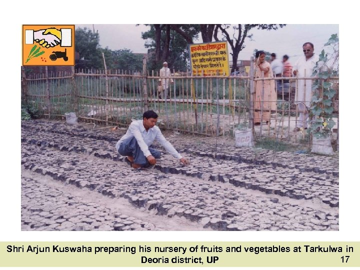 Shri Arjun Kuswaha preparing his nursery of fruits and vegetables at Tarkulwa in 17