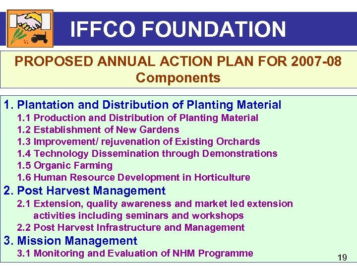 IFFCO FOUNDATION PROPOSED ANNUAL ACTION PLAN FOR 2007 -08 Components 1. Plantation and Distribution