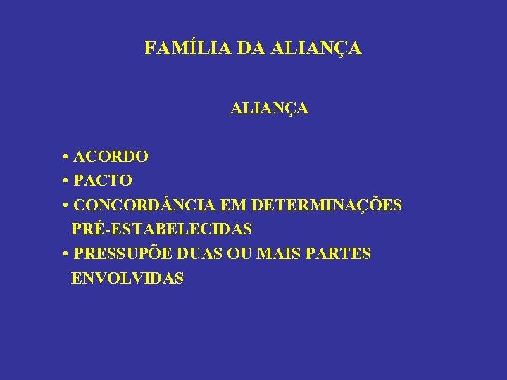 FAMÍLIA DA ALIANÇA • ACORDO • PACTO • CONCORD NCIA EM DETERMINAÇÕES PRÉ-ESTABELECIDAS •