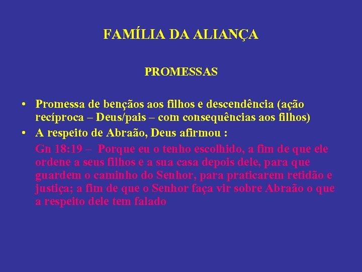 FAMÍLIA DA ALIANÇA PROMESSAS • Promessa de bençãos aos filhos e descendência (ação recíproca