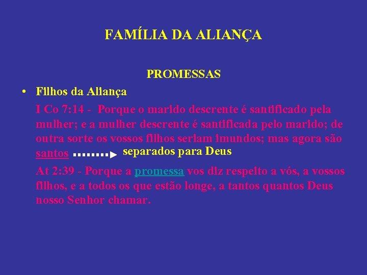 FAMÍLIA DA ALIANÇA PROMESSAS • Filhos da Aliança I Co 7: 14 - Porque