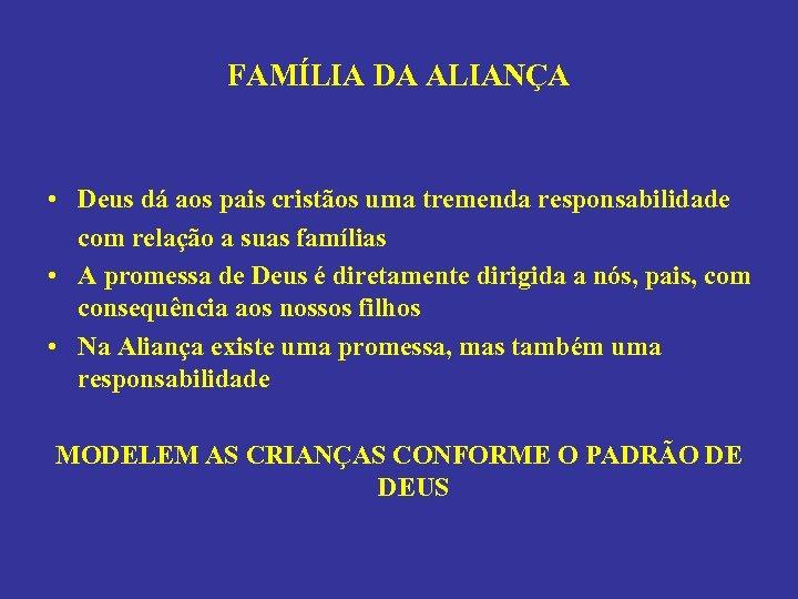 FAMÍLIA DA ALIANÇA • Deus dá aos pais cristãos uma tremenda responsabilidade com relação