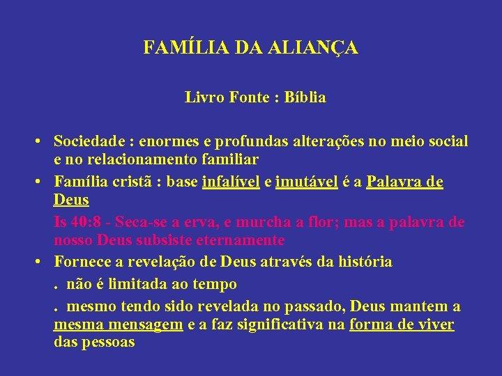 FAMÍLIA DA ALIANÇA Livro Fonte : Bíblia • Sociedade : enormes e profundas alterações