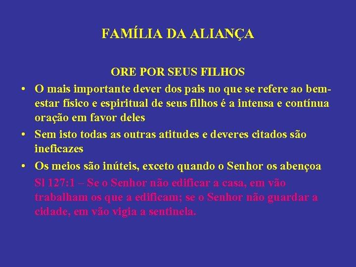 FAMÍLIA DA ALIANÇA ORE POR SEUS FILHOS • O mais importante dever dos pais